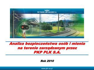Analiza bezpieczeństwa osób i mienia  na terenie zarządzanym przez  PKP PLK S.A. Rok 2010
