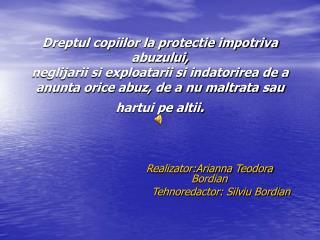 Realizator:Arianna Teodora Bordian Tehnoredactor: Silviu Bordian