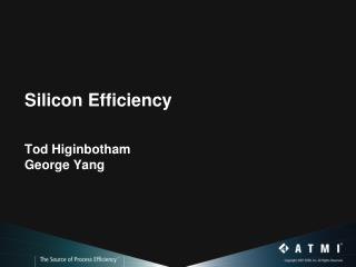 Silicon Efficiency Tod Higinbotham George Yang