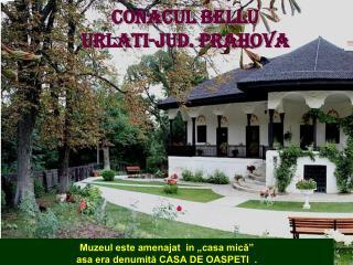CONACUL BELLU URLATI- jud . PRAHOVA