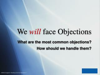 We  will face Objections