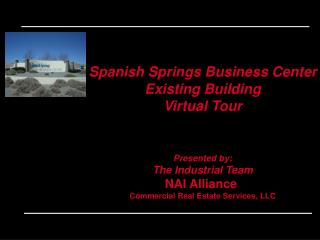 Spanish Springs Business Center Existing Building Virtual Tour Presented by: The Industrial Team