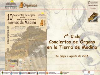 7º Ciclo  Conciertos de Órgano  en la Tierra de Medina De mayo a agosto de 2014