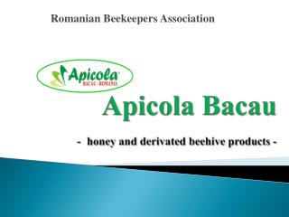 Apicola Bacau - honey and  derivated beehive products  -