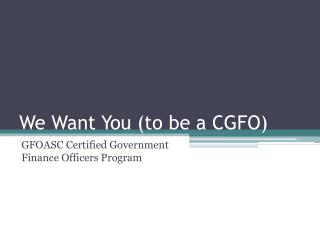 We Want You (to be a CGFO)