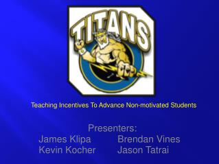 Presenters: James Klipa 		Brendan Vines Kevin Kocher 	Jason Tatrai