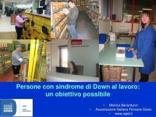 Persone con sindrome  di Down al lavoro :  un obiettivo possibile