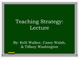 Teaching Strategy: Lecture