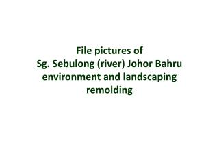 File pictures of Sg.  Sebulong  (river) Johor Bahru environment and landscaping remolding