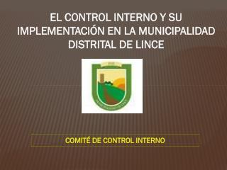 EL CONTROL INTERNO Y SU IMPLEMENTACIÓN EN LA MUNICIPALIDAD DISTRITAL DE LINCE