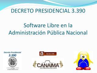 DECRETO PRESIDENCIAL 3.390 Software Libre en la  Administraci�n P�blica Nacional