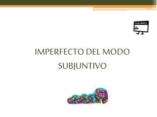 IMPERFECTO DEL MODO SUBJUNTIVO