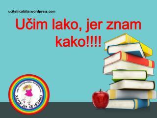 Učim lako, jer znam kako!!!!