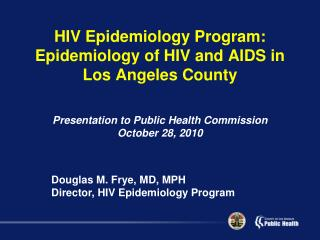 HIV Epidemiology Program: Epidemiology of HIV and AIDS in Los Angeles County