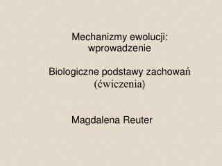 Mechanizmy ewolucji: wprowadzenie Biologiczne podstawy zachowa ń (ćwiczenia )