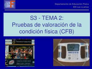 S3 - TEMA 2: Pruebas de valoración de la condición física (CFB)