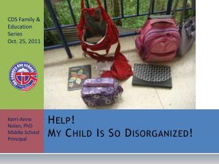 Help! My Child Is So Disorganized!