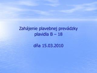 Zahájenie plavebnej prevádzky  plavidla B – 18 dňa 15.03.2010
