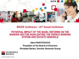 Jitka P ANT Ů ČKOV Á President of the Board of Directors Ohridska Banka, Societe Generale Group