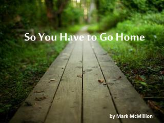 So You Have to Go Home