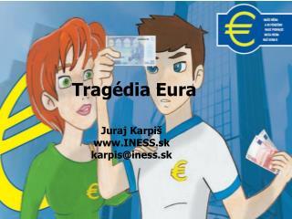 Tragédia Eura Juraj Karpiš INESS.sk karpis@iness.sk