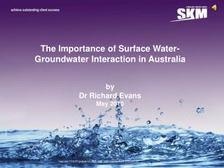 The Importance of Surface Water- Groundwater Interaction in Australia by Dr Richard Evans May 2010
