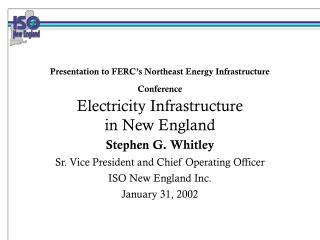 Stephen G. Whitley Sr. Vice President and Chief Operating Officer ISO New England Inc.