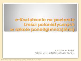 e-Kształcenie na poziomie treści polonistycznych  w szkole ponadgimnazjalnej