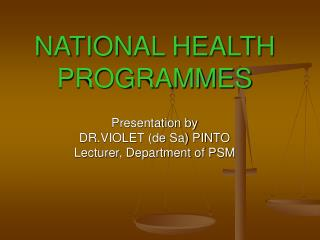 NATIONAL HEALTH PROGRAMMES  Presentation by DR.VIOLET de Sa PINTO Lecturer, Department of PSM