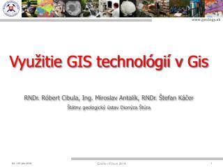 Vyu�itie GIS technol�gi� v  Gis RNDr. R�bert Cibula, Ing. Miroslav  Antal�k, RNDr. �tefan K�?er
