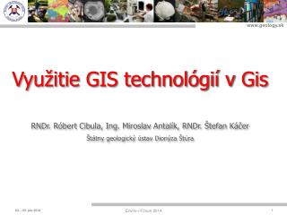 Využitie GIS technológií v  Gis RNDr. Róbert Cibula, Ing. Miroslav  Antalík, RNDr. Štefan Káčer