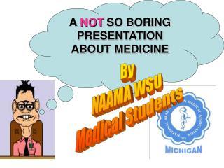 A  NOT  SO BORING PRESENTATION ABOUT MEDICINE