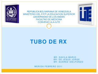 TUBO DE RX                                       BR: DAVILA MARIO
