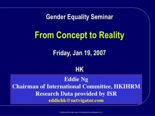 Gender Equality Seminar From Concept to Reality Friday, Jan 19, 2007 HK
