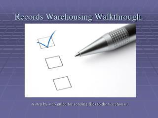 Records Warehousing Walkthrough.