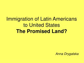 Immigration of Latin Americans to United States  The Promised Land