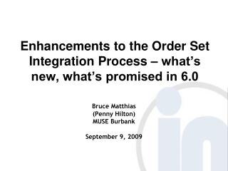 Enhancements to the Order Set Integration Process   what s new, what s promised in 6.0