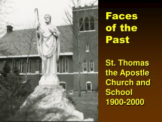 Faces of the Past St. Thomas the Apostle Church and School 1900-2000