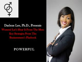 Darlene Lee, Ph.D., Presents Women! Let's Hear It From The Men:  Key Strategies From The