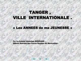 TANGER ,  VILLE  INTERNATIONALE.  «Les ANNEES de ma JEUNESSE»