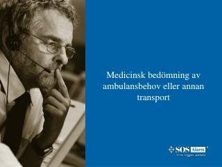 Medicinsk bedömning av ambulansbehov eller annan transport