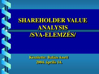 SHAREHOLDER VALUE ANALYSIS /SVA-ELEMZ�S/