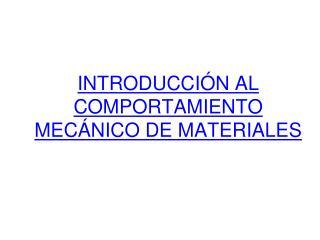 INTRODUCCIÓN AL COMPORTAMIENTO MECÁNICO DE MATERIALES