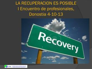 LA RECUPERACION ES POSIBLE I Encuentro de profesionales,  Donostia 4-10-13