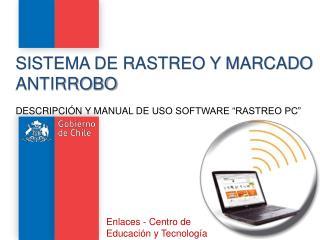 """SISTEMA DE RASTREO Y MARCADO ANTIRROBO DESCRIPCIÓN  Y MANUAL DE  USO SOFTWARE """"RASTREO PC"""""""