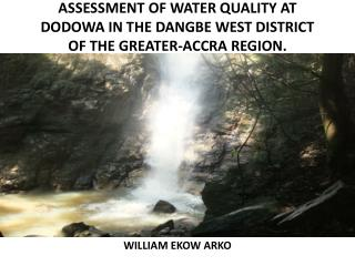 ASSESSMENT OF WATER QUALITY AT DODOWA IN THE DANGBE WEST DISTRICT OF THE GREATER-ACCRA REGION.