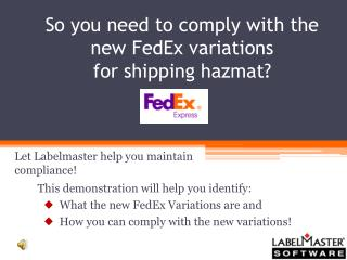 So you need to comply with the new FedEx variations for shipping hazmat?
