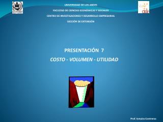 PRESENTACI�N   7 COSTO  - VOLUMEN -  UTILIDAD