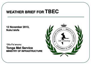 WEATHER BRIEF FOR  TBEC 12 November  2013, Nuku'alofa 'Ofa Fa'anunu Tonga Met Service