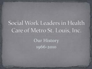 Social Work Leaders in Health Care of Metro St. Louis, Inc.